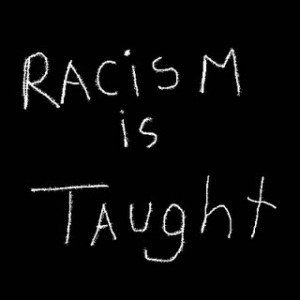 Racism is taught